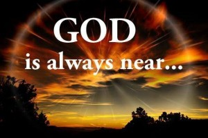 God is always near