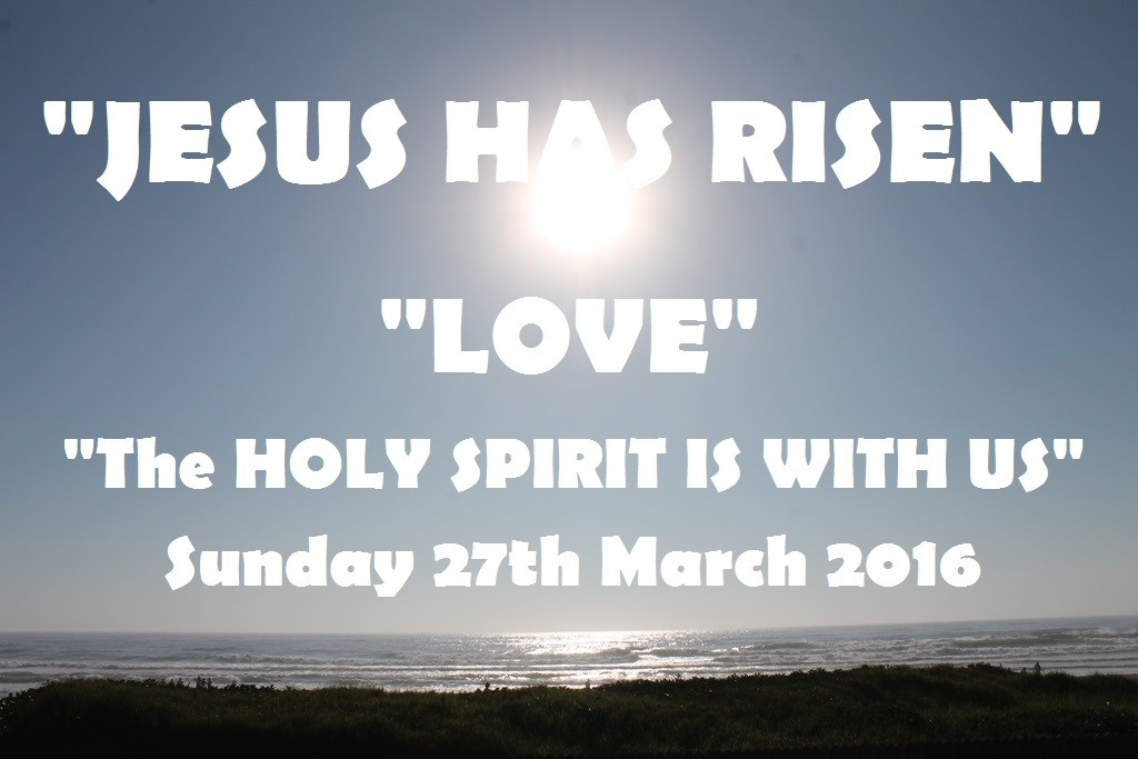 JESUS HAS  RISEN AND THE HOLY SPIRIT IS WITH US